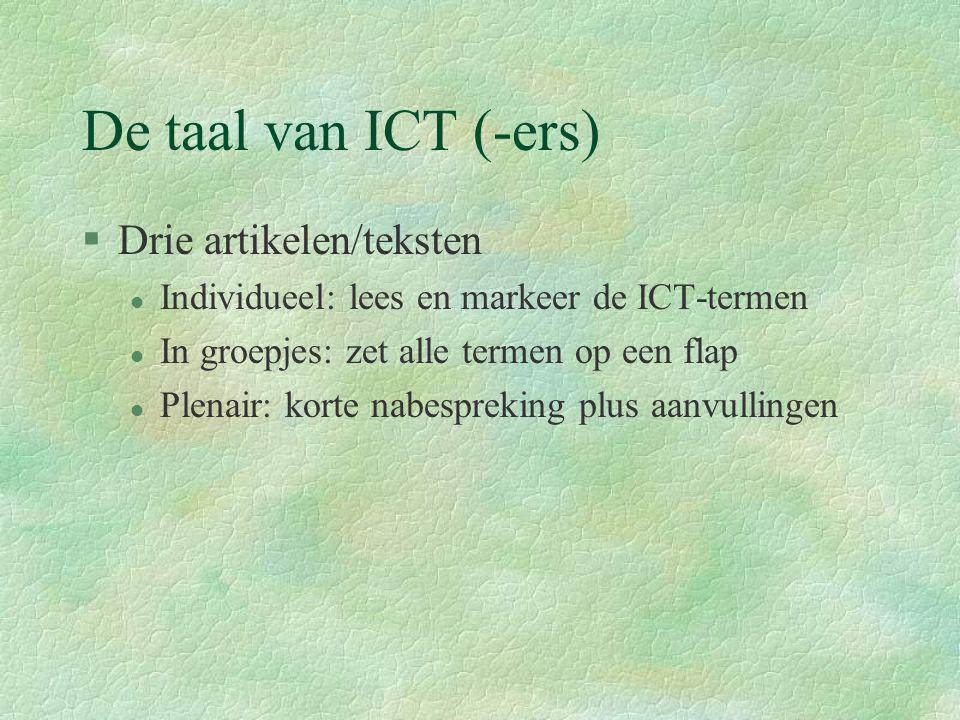 De taal van ICT (-ers) §Drie artikelen/teksten l Individueel: lees en markeer de ICT-termen l In groepjes: zet alle termen op een flap l Plenair: kort