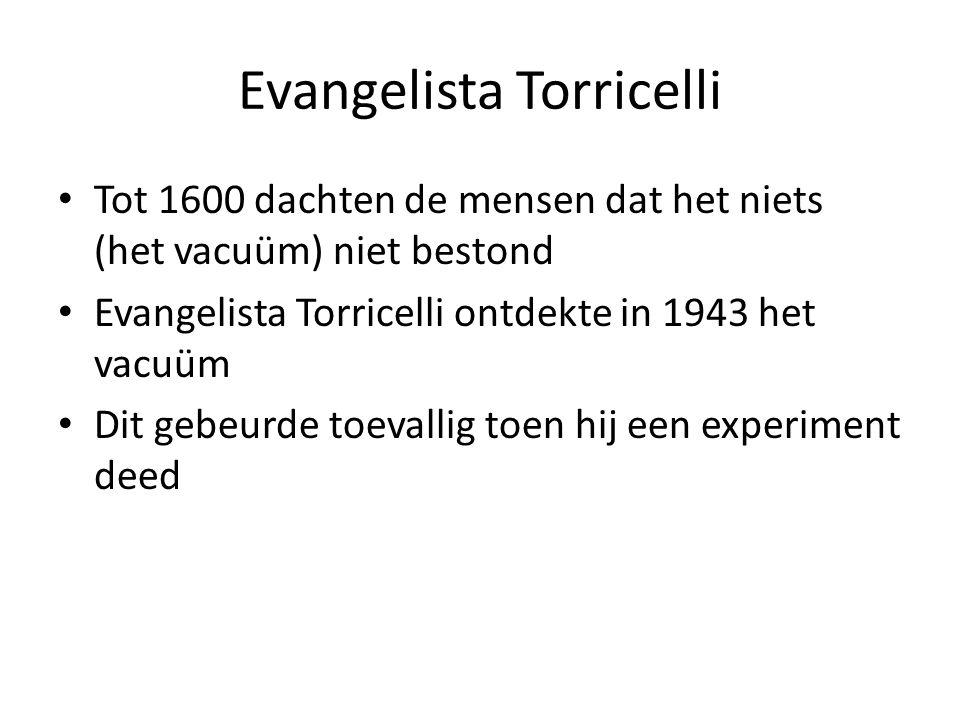 Evangelista Torricelli Tot 1600 dachten de mensen dat het niets (het vacuüm) niet bestond Evangelista Torricelli ontdekte in 1943 het vacuüm Dit gebeu