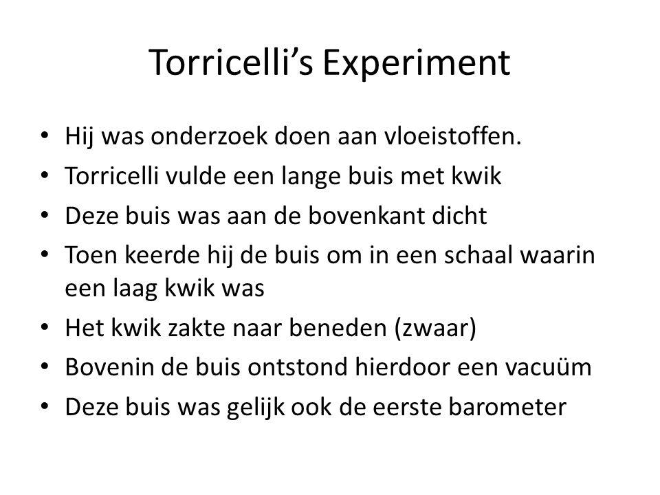 Torricelli's Experiment Hij was onderzoek doen aan vloeistoffen. Torricelli vulde een lange buis met kwik Deze buis was aan de bovenkant dicht Toen ke