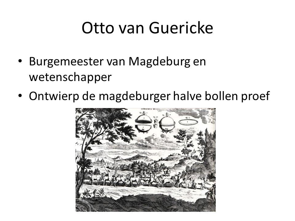 Otto van Guericke Burgemeester van Magdeburg en wetenschapper Ontwierp de magdeburger halve bollen proef