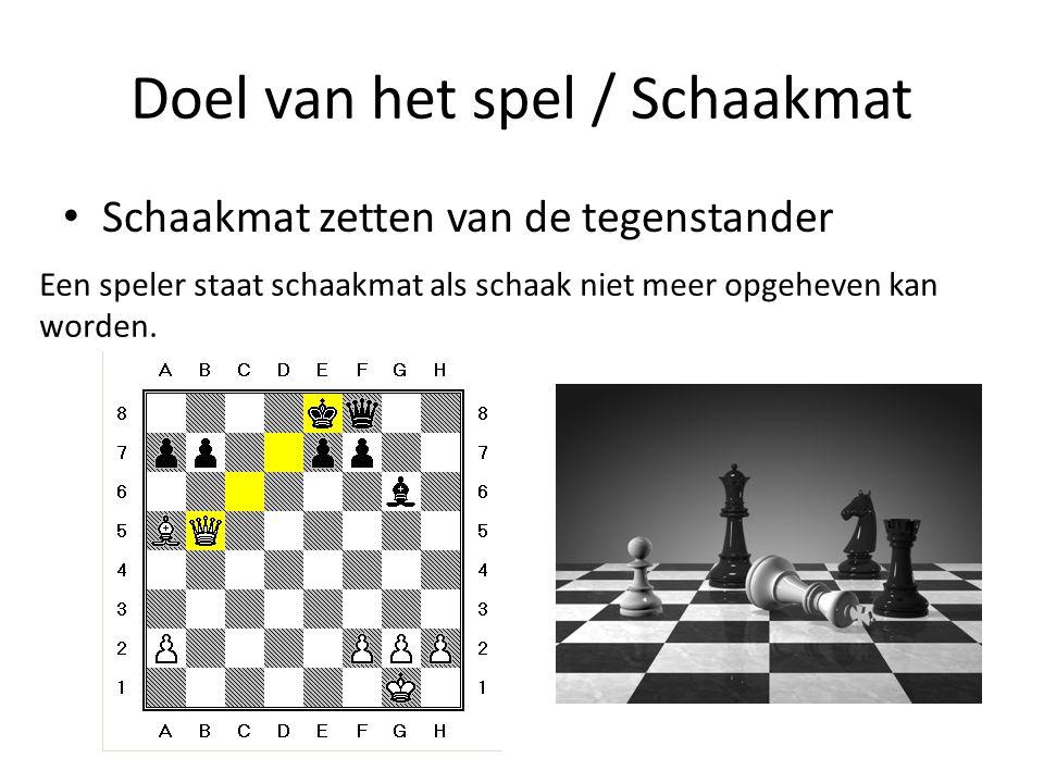 Doel van het spel / Schaakmat Schaakmat zetten van de tegenstander Een speler staat schaakmat als schaak niet meer opgeheven kan worden.