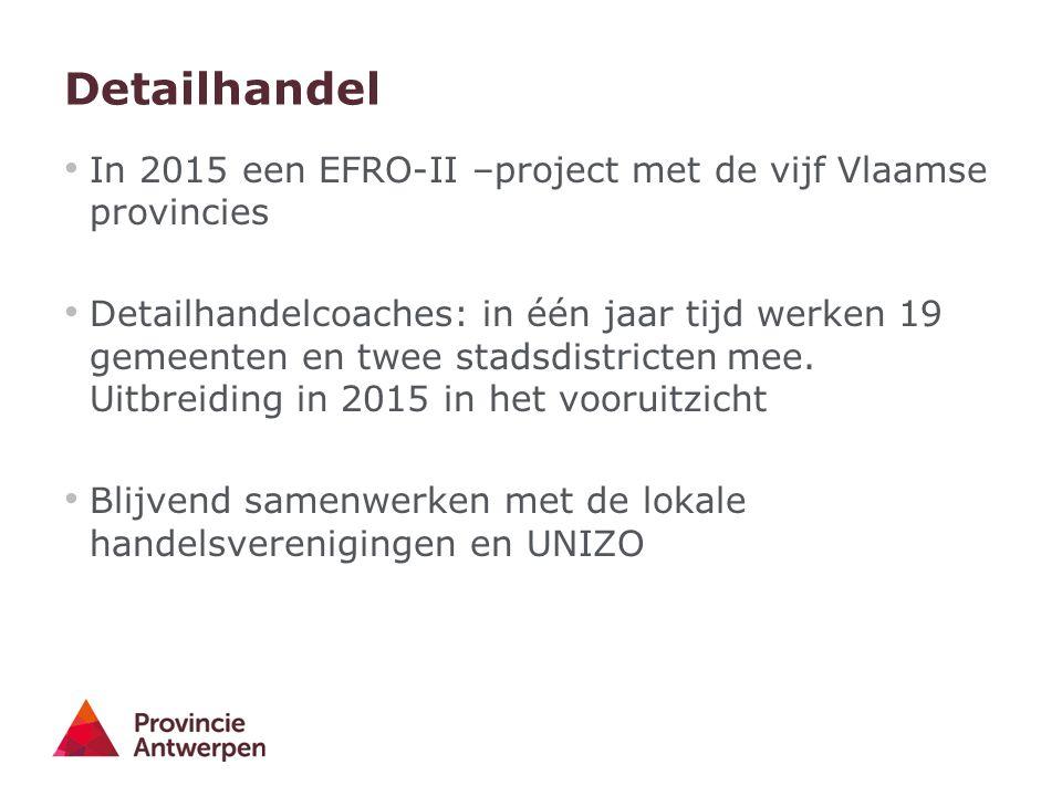 Detailhandel In 2015 een EFRO-II –project met de vijf Vlaamse provincies Detailhandelcoaches: in één jaar tijd werken 19 gemeenten en twee stadsdistri