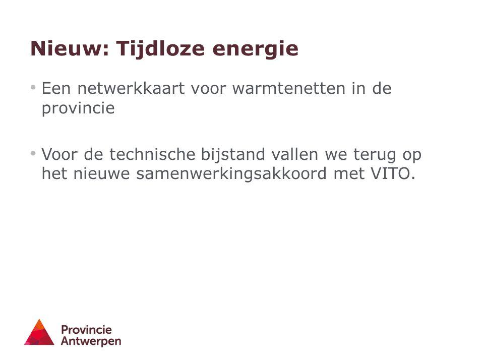 Nieuw: Tijdloze energie Een netwerkkaart voor warmtenetten in de provincie Voor de technische bijstand vallen we terug op het nieuwe samenwerkingsakko