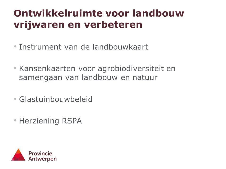 Ontwikkelruimte voor landbouw vrijwaren en verbeteren Instrument van de landbouwkaart Kansenkaarten voor agrobiodiversiteit en samengaan van landbouw en natuur Glastuinbouwbeleid Herziening RSPA