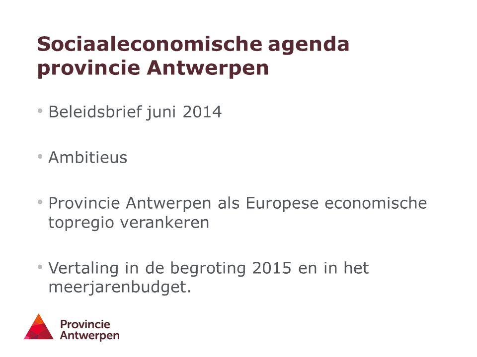 Sociaaleconomische agenda provincie Antwerpen Beleidsbrief juni 2014 Ambitieus Provincie Antwerpen als Europese economische topregio verankeren Vertal