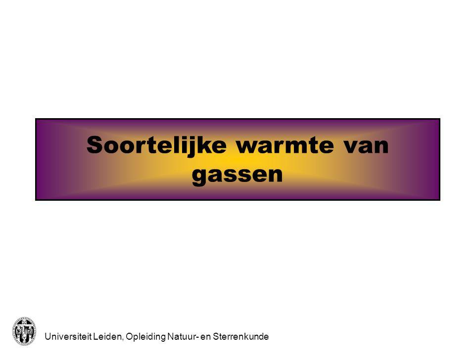 Universiteit Leiden, Opleiding Natuur- en Sterrenkunde Definitie soortelijke warmte De soortelijke warmte geeft aan hoeveel warmte je aan een systeem moet toevoeren om de temperatuur te verhogen: