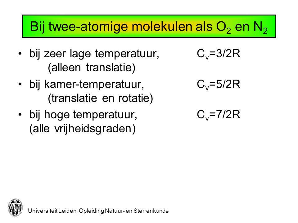 Universiteit Leiden, Opleiding Natuur- en Sterrenkunde Bij twee-atomige molekulen als O 2 en N 2 bij zeer lage temperatuur, C v =3/2R (alleen translat