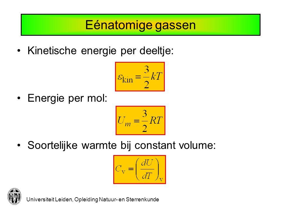 Universiteit Leiden, Opleiding Natuur- en Sterrenkunde Eénatomige gassen Kinetische energie per deeltje: Energie per mol: Soortelijke warmte bij const