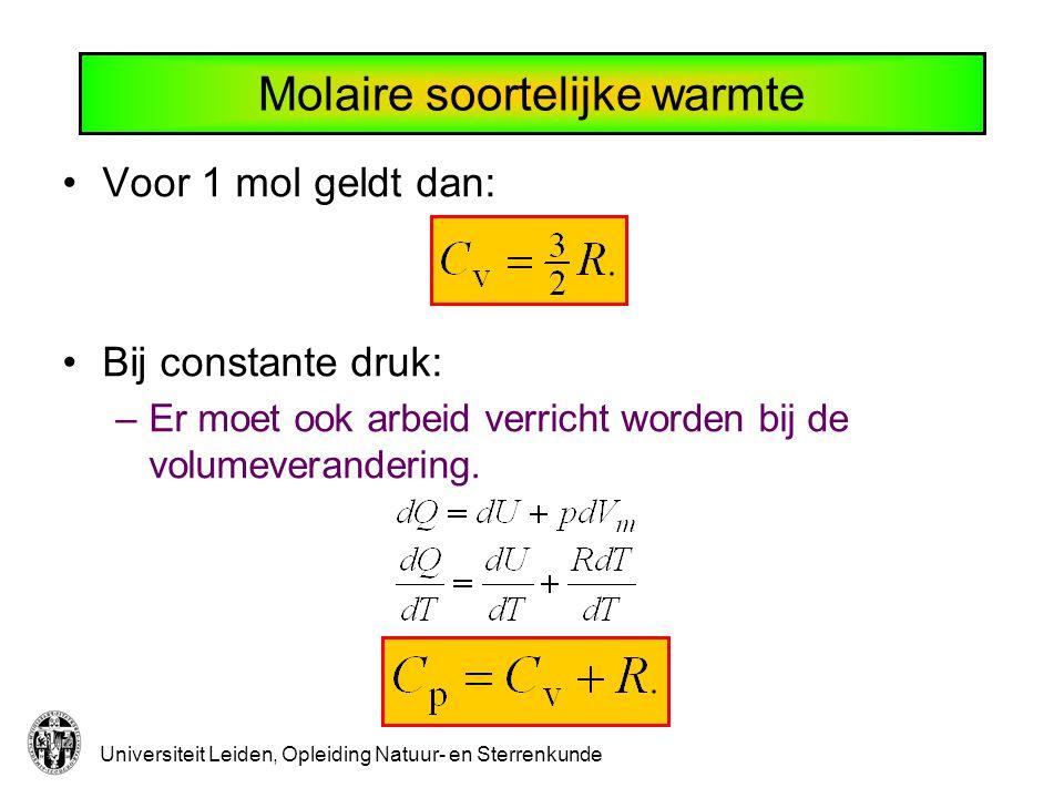 Universiteit Leiden, Opleiding Natuur- en Sterrenkunde Molaire soortelijke warmte Voor 1 mol geldt dan: Bij constante druk: –Er moet ook arbeid verric