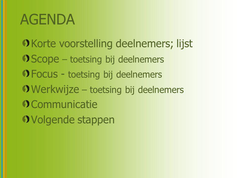 AGENDA Korte voorstelling deelnemers; lijst Scope – toetsing bij deelnemers Focus - toetsing bij deelnemers Werkwijze – toetsing bij deelnemers Commun