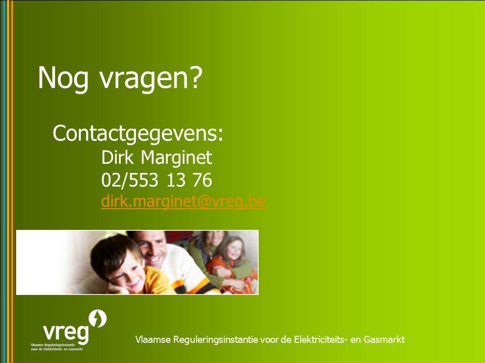 Vlaamse Reguleringsinstantie voor de Elektriciteits- en Gasmarkt Nog vragen? Contactgegevens: Dirk Marginet 02/553 13 76 dirk.marginet@vreg.be dirk.ma