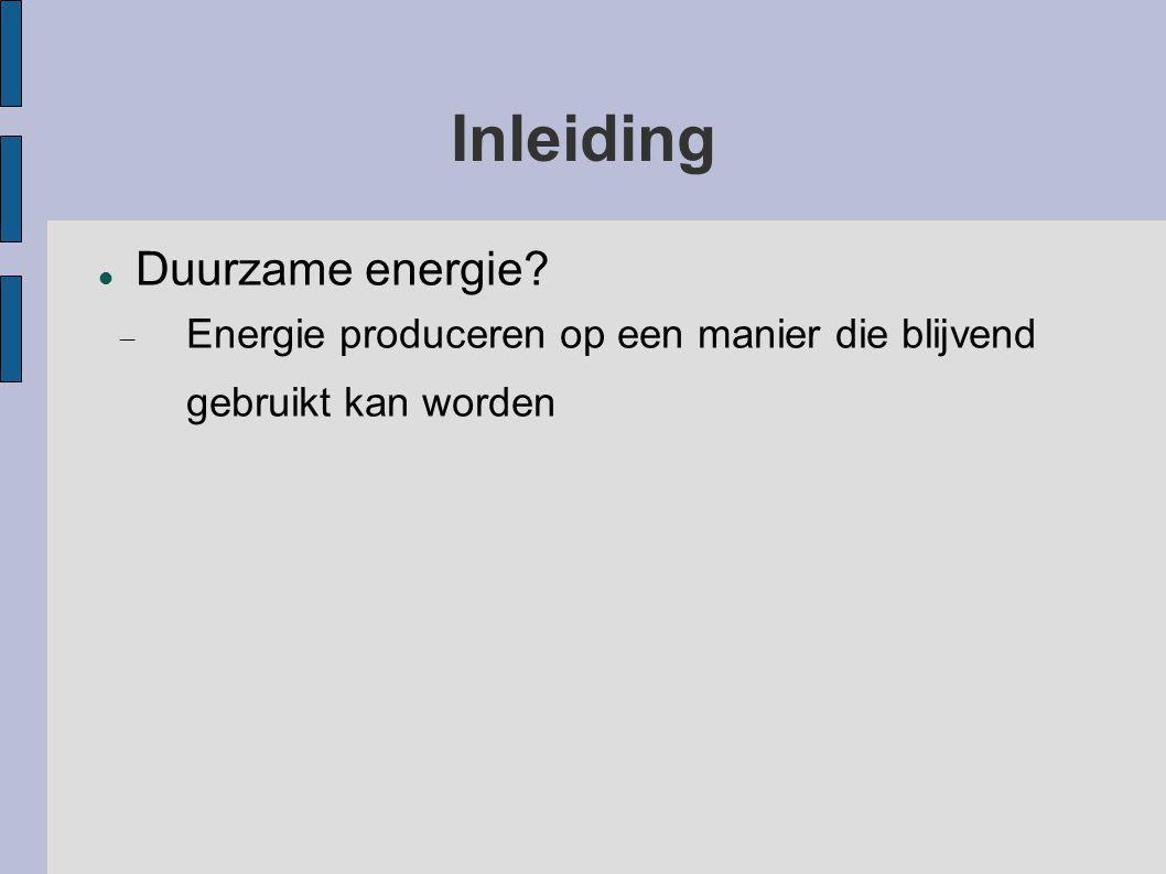 Inleiding Duurzame energie?  Energie produceren op een manier die blijvend gebruikt kan worden
