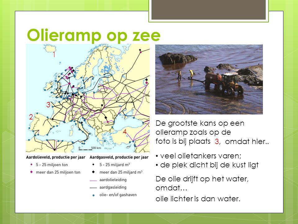Olieramp op zee 1 2 3 4 De grootste kans op een olieramp zoals op de foto is bij plaats 3, omdat hier.. veel olietankers varen; de plek dicht bij de k