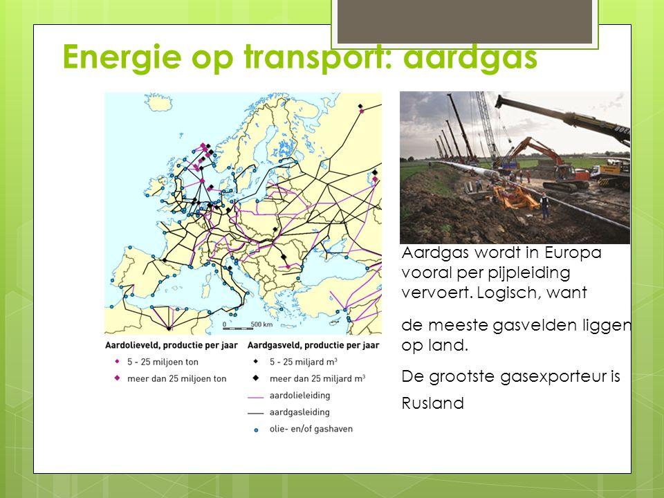 Energie op transport: aardgas Aardgas wordt in Europa vooral per pijpleiding vervoert. Logisch, want de meeste gasvelden liggen op land. De grootste g