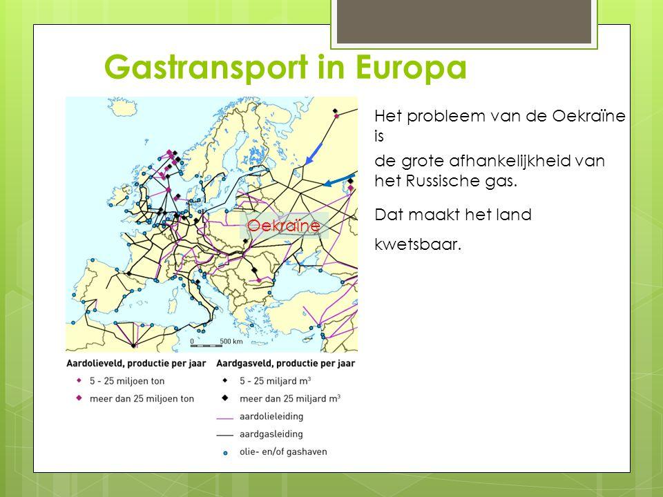 Gastransport in Europa Oekraïne Het probleem van de Oekraïne is de grote afhankelijkheid van het Russische gas. Dat maakt het land kwetsbaar.