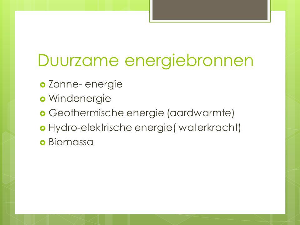 Zonne- energie  Windenergie  Geothermische energie (aardwarmte)  Hydro-elektrische energie( waterkracht)  Biomassa