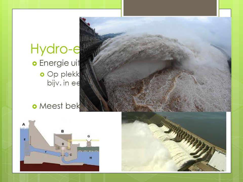 Hydro-elektrische energie  Energie uit waterkracht  Op plekken met voldoende stroomsnelheid bijv. in een rivier, zee of bij getijden.  Meest bekend