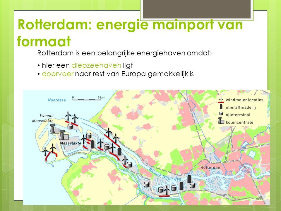 Rotterdam: energie mainport van formaat Rotterdam is een belangrijke energiehaven omdat: hier een diepzeehaven ligt doorvoer naar rest van Europa gema