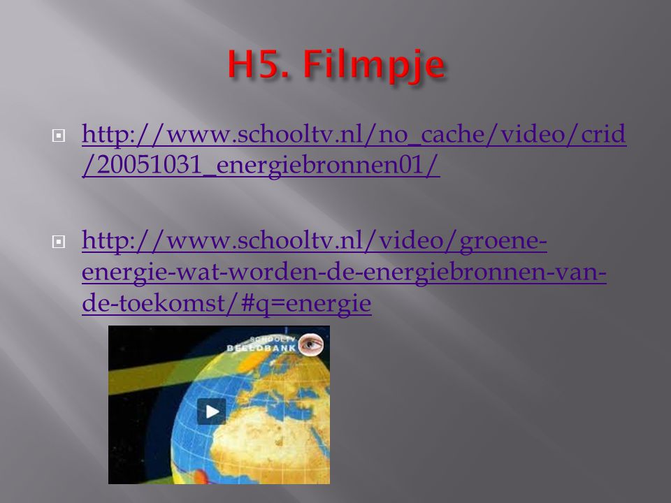  http://www.schooltv.nl/no_cache/video/crid /20051031_energiebronnen01/ http://www.schooltv.nl/no_cache/video/crid /20051031_energiebronnen01/  http