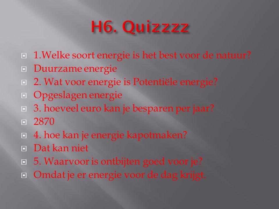  1.Welke soort energie is het best voor de natuur?  Duurzame energie  2. Wat voor energie is Potentiële energie?  Opgeslagen energie  3. hoeveel