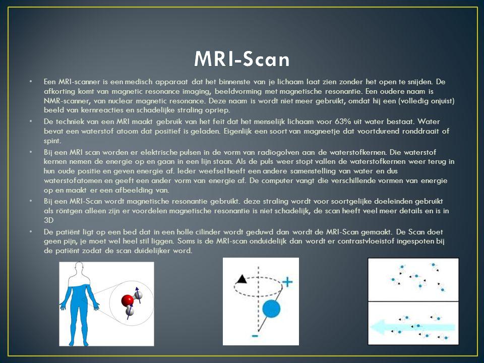 Bij een MRI-Scan wordt gebruik gemaakt van het afgeven van energie van de waterstofkernen ook wel magnetische resonantie genoemd.