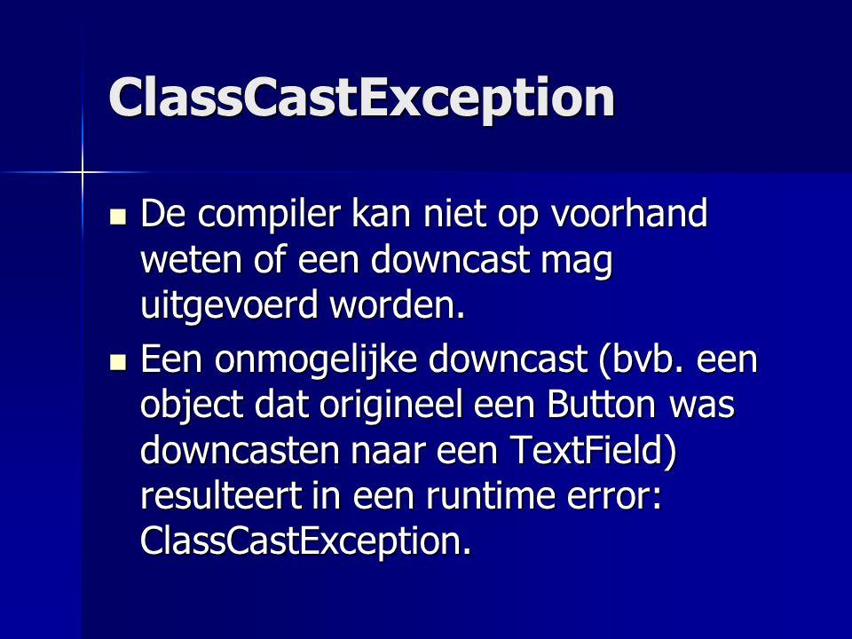 ClassCastException Een onmogelijke downcast (bvb.