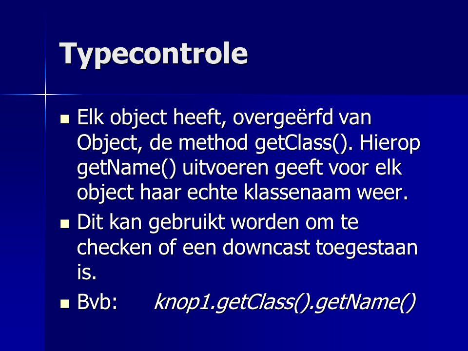 Typecontrole Dit kan gebruikt worden om te checken of een downcast toegestaan is.