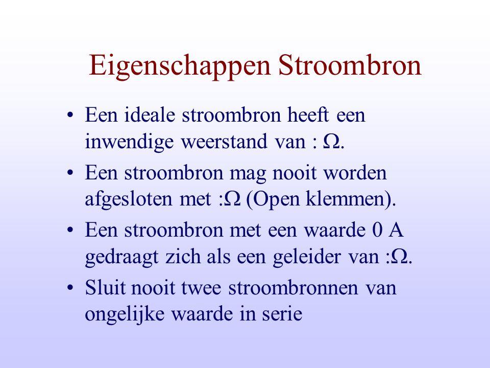 Eigenschappen Stroombron Een ideale stroombron heeft een inwendige weerstand van  .