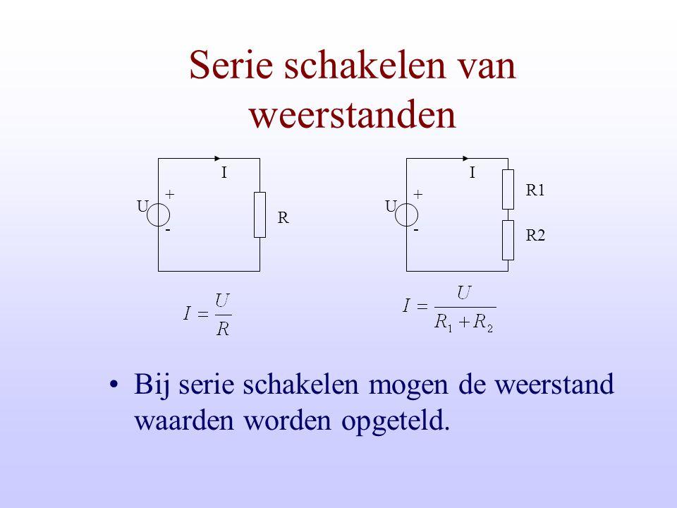 R U + - I R1 U + - I R2 Serie schakelen van weerstanden Bij serie schakelen mogen de weerstand waarden worden opgeteld.