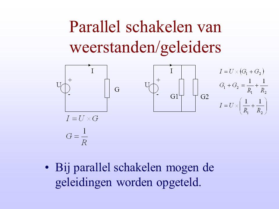 G U + - I Parallel schakelen van weerstanden/geleiders Bij parallel schakelen mogen de geleidingen worden opgeteld.
