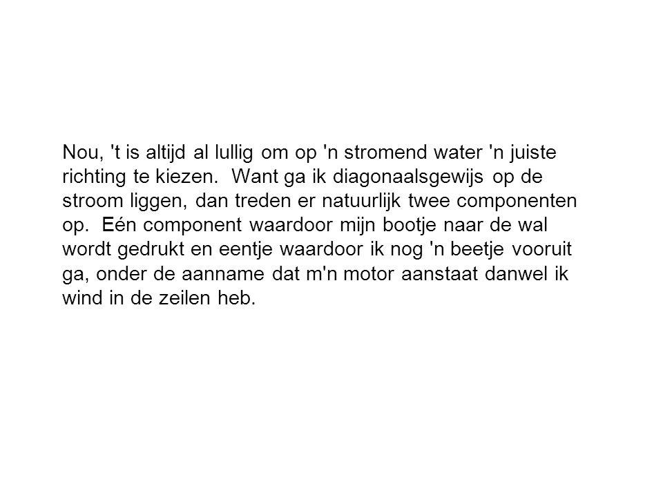 Nou, t is altijd al lullig om op n stromend water n juiste richting te kiezen.