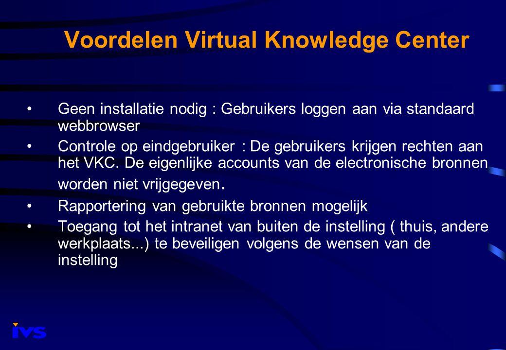 Besluit Focus van het Virtual Knowledge Center: Drempel voor gebruikers verlagen door eenvoudige aanlogprocedure Beheersbaarheid verhogen door VKC- useraccounts uit te geven i.p.v.