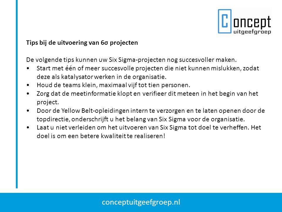 conceptuitgeefgroep.nl Tips bij de uitvoering van 6σ projecten De volgende tips kunnen uw Six Sigma-projecten nog succesvoller maken. Start met één of