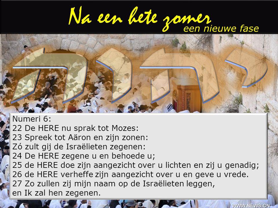 Na een hete zomer Numeri 6: 22 De HERE nu sprak tot Mozes: 23 Spreek tot Aäron en zijn zonen: Zó zult gij de Israëlieten zegenen: 24 De HERE zegene u