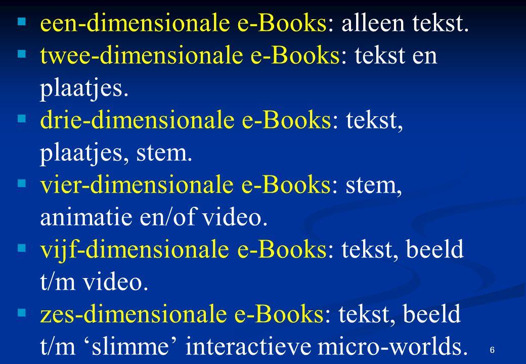 6  een-dimensionale e-Books: alleen tekst.  twee-dimensionale e-Books: tekst en plaatjes.  drie-dimensionale e-Books: tekst, plaatjes, stem.  vier