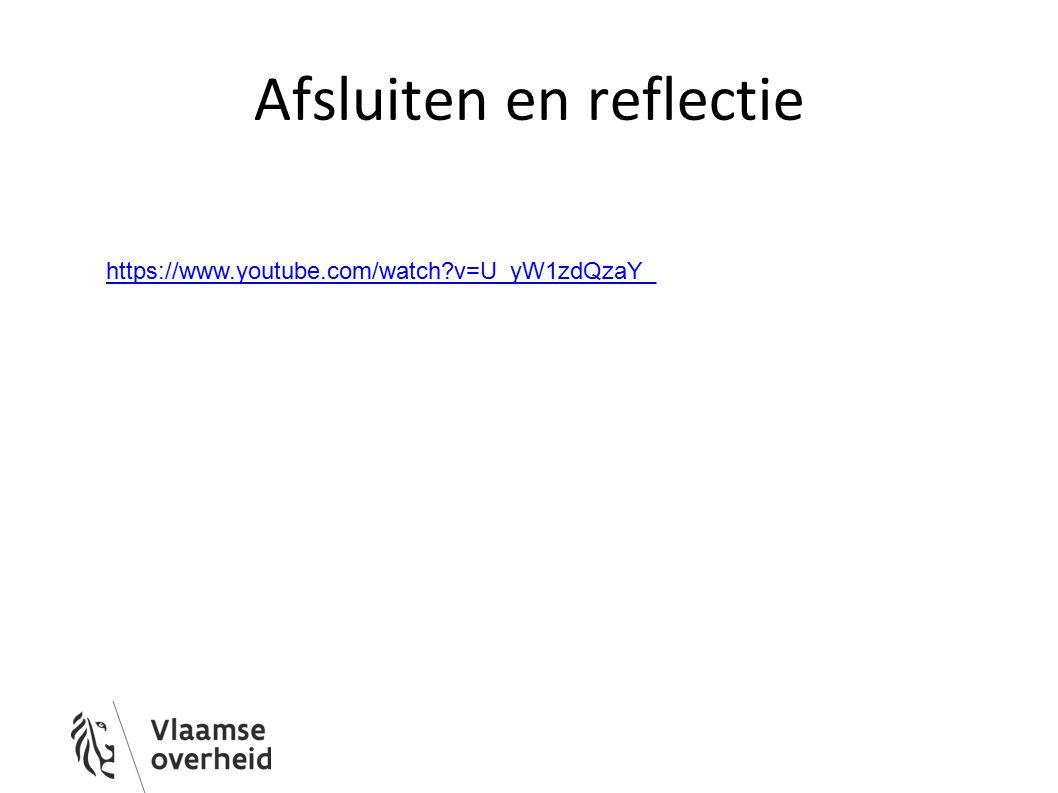 Afsluiten en reflectie https://www.youtube.com/watch?v=U_yW1zdQzaY_