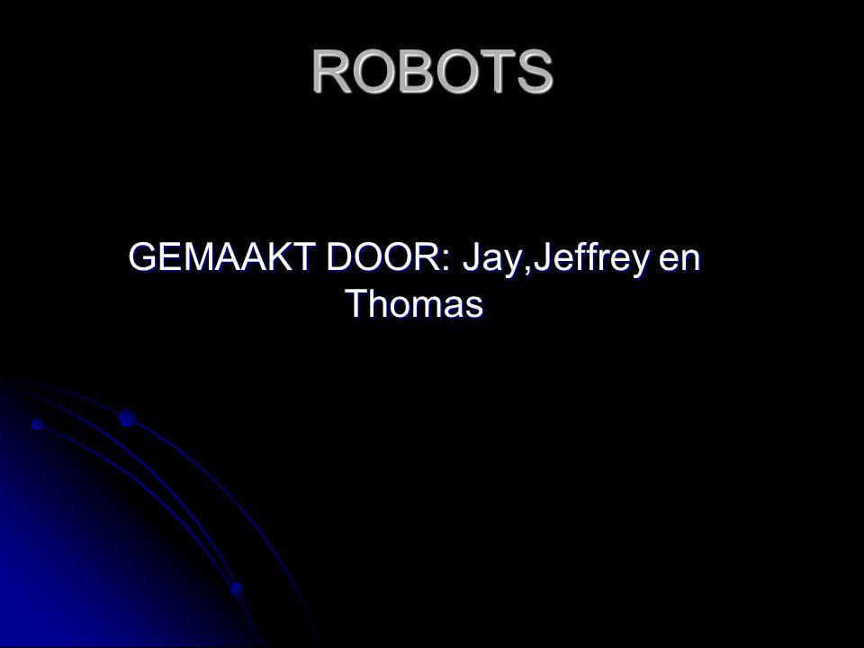 ROBOTS GEMAAKT DOOR: Jay,Jeffrey en Thomas