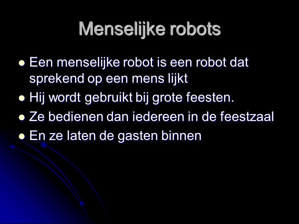 Menselijke robots Een menselijke robot is een robot dat sprekend op een mens lijkt Een menselijke robot is een robot dat sprekend op een mens lijkt Hi