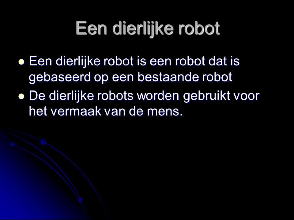 Een dierlijke robot Een dierlijke robot is een robot dat is gebaseerd op een bestaande robot Een dierlijke robot is een robot dat is gebaseerd op een