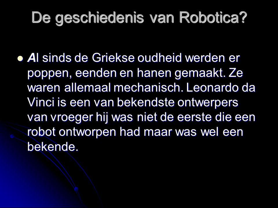 De geschiedenis van Robotica? Al sinds de Griekse oudheid werden er poppen, eenden en hanen gemaakt. Ze waren allemaal mechanisch. Leonardo da Vinci i