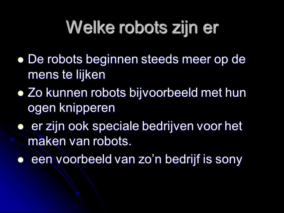Welke robots zijn er De robots beginnen steeds meer op de mens te lijken De robots beginnen steeds meer op de mens te lijken Zo kunnen robots bijvoorb