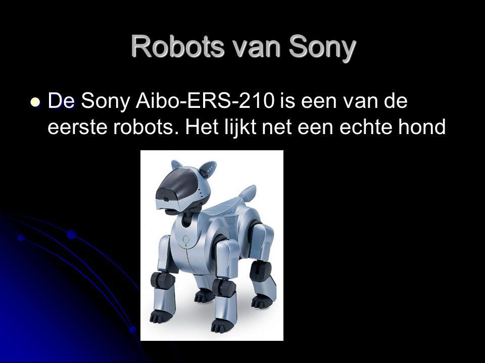 Robots van Sony De De Sony Aibo-ERS-210 is een van de eerste robots. Het lijkt net een echte hond