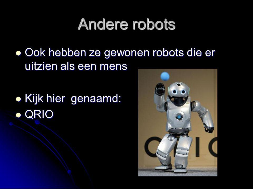Andere robots Ook hebben ze gewonen robots die er uitzien als een mens Ook hebben ze gewonen robots die er uitzien als een mens Kijk hier genaamd: Kij