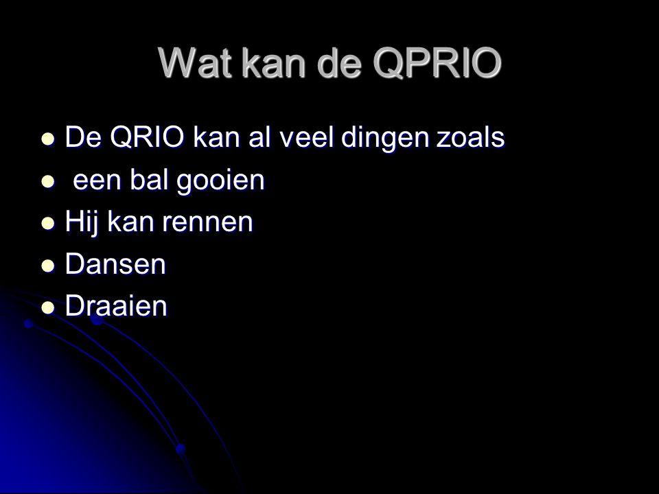 Wat kan de QPRIO De QRIO kan al veel dingen zoals De QRIO kan al veel dingen zoals een bal gooien een bal gooien Hij kan rennen Hij kan rennen Dansen