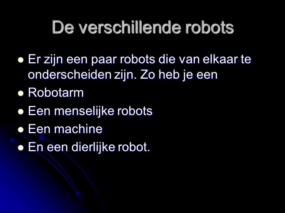 De verschillende robots Er zijn een paar robots die van elkaar te onderscheiden zijn. Zo heb je een Er zijn een paar robots die van elkaar te ondersch