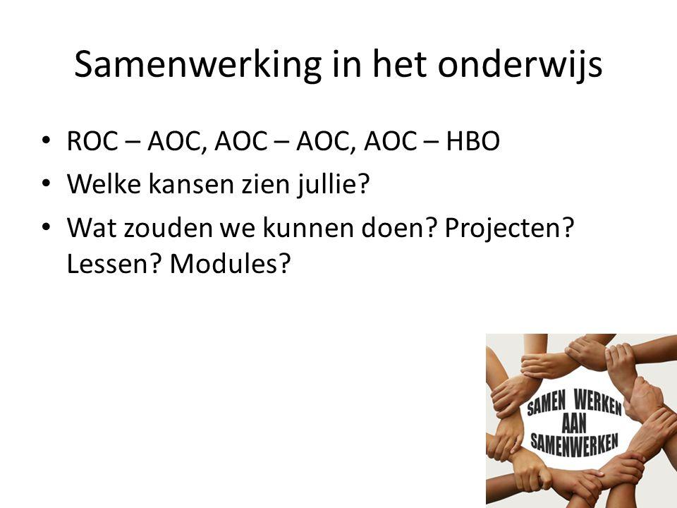Samenwerking in het onderwijs ROC – AOC, AOC – AOC, AOC – HBO Welke kansen zien jullie? Wat zouden we kunnen doen? Projecten? Lessen? Modules?