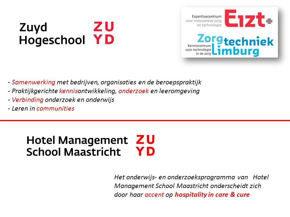 - Samenwerking met bedrijven, organisaties en de beroepspraktijk - Praktijkgerichte kennisontwikkeling, onderzoek en leeromgeving - Verbinding onderzoek en onderwijs - Leren in communities Het onderwijs- en onderzoeksprogramma van Hotel Management School Maastricht onderscheidt zich door haar accent op hospitality in care & cure