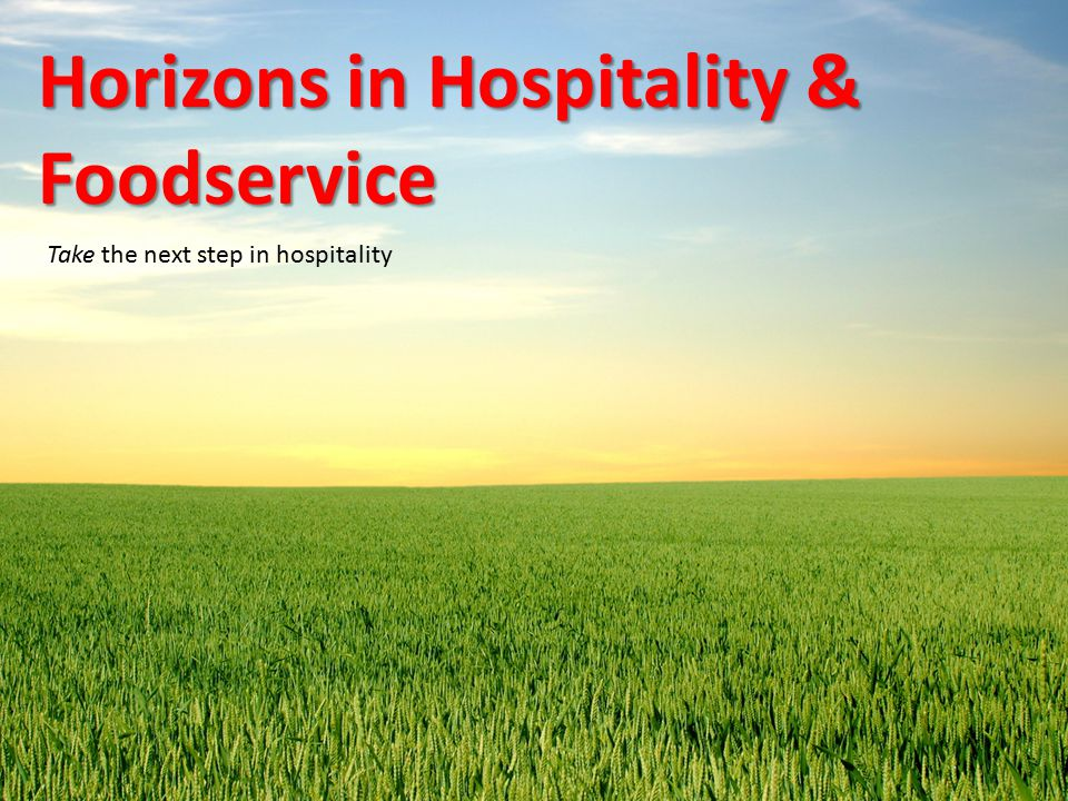 Horizons in Hospitality & Foodservice Take the next step in hospitality