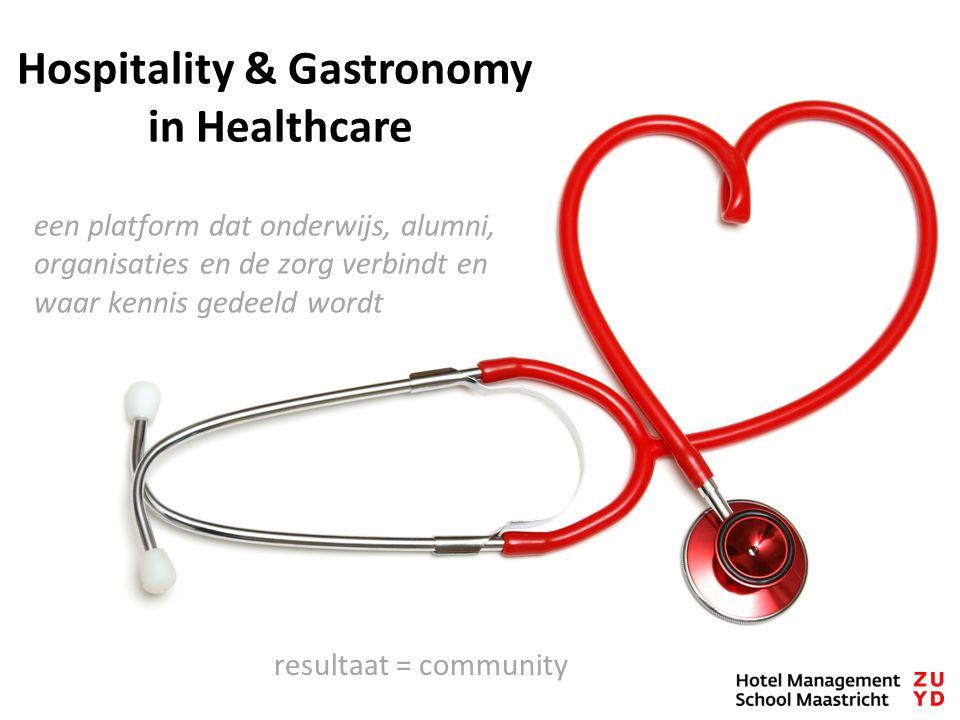 Hospitality & Gastronomy in Healthcare een platform dat onderwijs, alumni, organisaties en de zorg verbindt en waar kennis gedeeld wordt resultaat = community