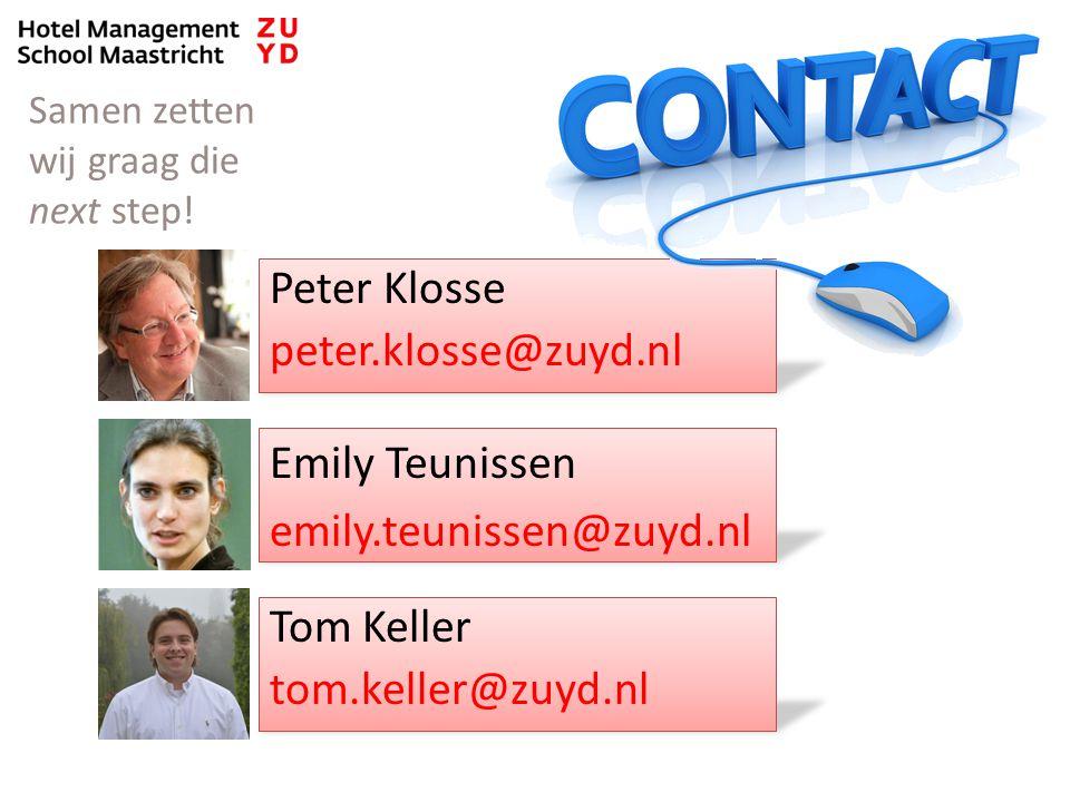 Peter Klosse peter.klosse@zuyd.nl Emily Teunissen emily.teunissen@zuyd.nl Tom Keller tom.keller@zuyd.nl Samen zetten wij graag die next step!